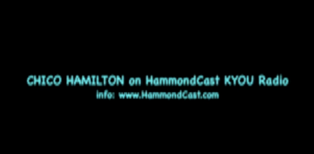 Chico Hamilton on HammondCast KYOURADIO http://www.HammondCast.com